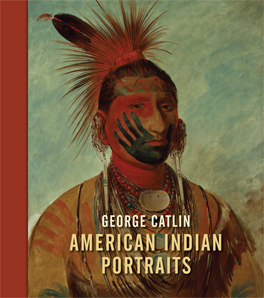 George Catlin: American Indian Portraits publication